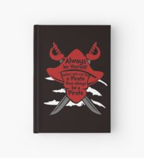 Always be yourself unless you can be a pirate Pirate Hardcover Journal