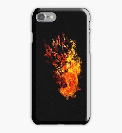 I Will Burn You - Text Edition iPhone Case/Skin