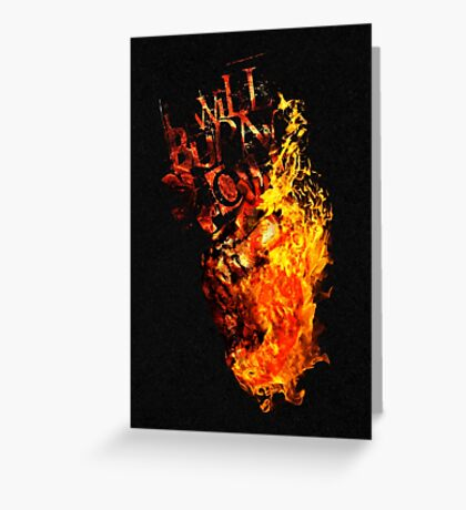 I Will Burn You - Text Edition Greeting Card