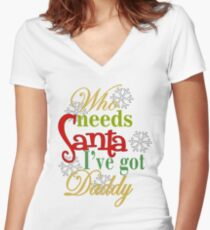 Who Needs Santa I've Got Daddy  Women's Fitted V-Neck T-Shirt