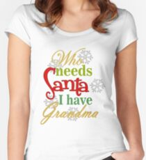 Who Needs Santa I Have Grandma Women's Fitted Scoop T-Shirt