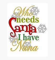 Who Needs Santa I Have Nana Photographic Print
