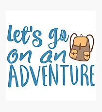 Let's Go On An Adventure Photographic Print