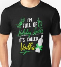 I am Full of Holiday Spirit it's called Vodka Christmas Party Slim Fit T-Shirt