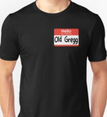 Hello My Name Is Old Gregg Unisex T-Shirt