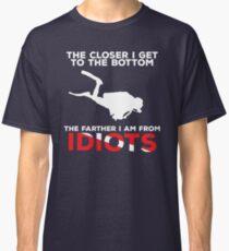 The Closer I Get to the Bottom - Scuba Diving Shirt Classic T-Shirt
