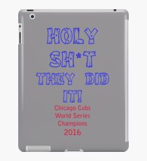 HOLY SH*T THEY DID IT! Chicago Cubs World Series Champions iPad Case/Skin