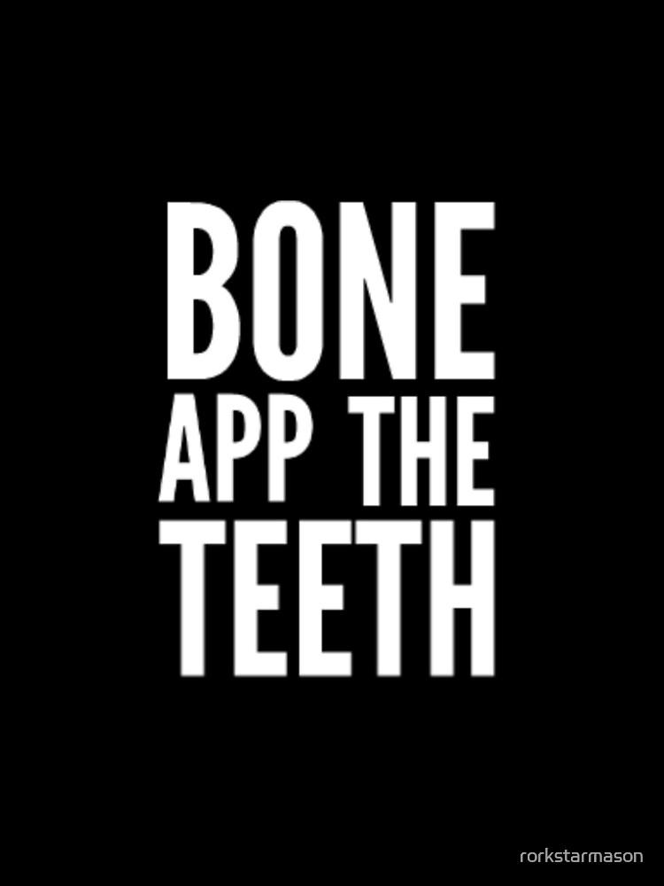 Bone App The Teeth... by rorkstarmason