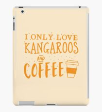 I only like kangaroos and coffee iPad Case/Skin