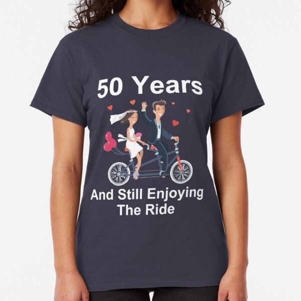 50th Anniversary TShirt 50 Years And Still Enjoying The Ride Classic T-Shirt