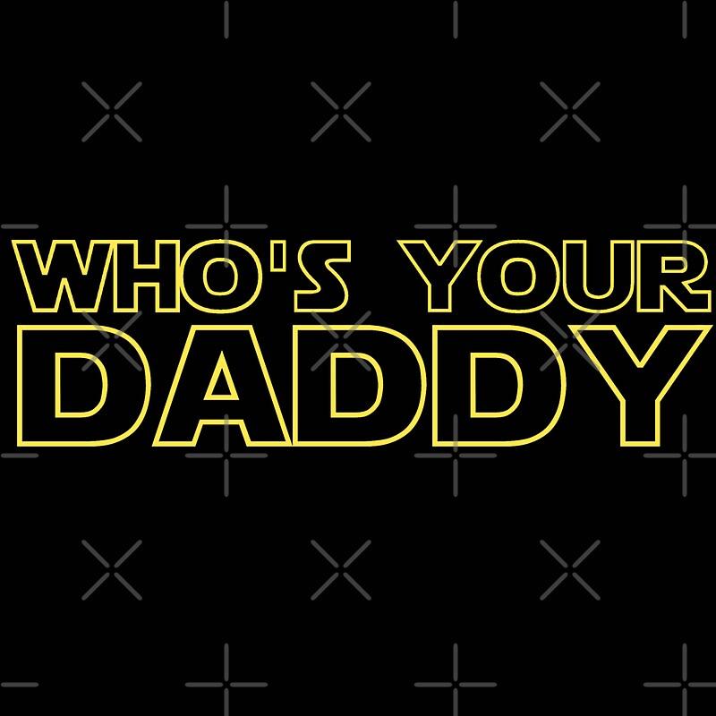 Star wars shirt whos your daddy darth vader inspired shirt sticker mug phone