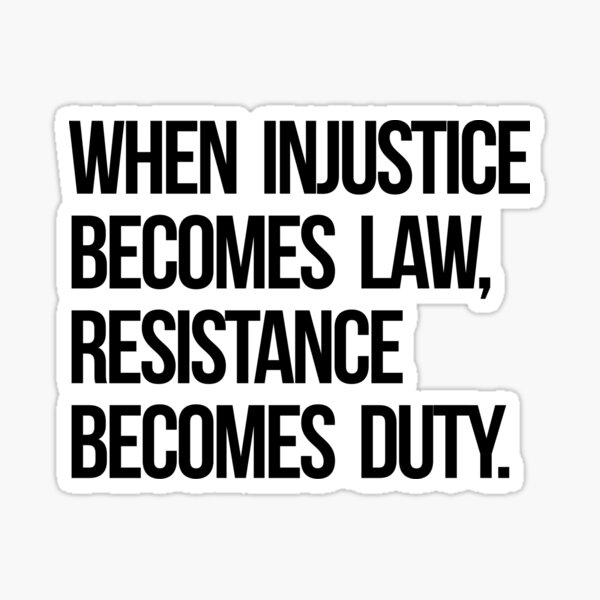 When Injustice Become Law Resistance Becomes Duty Sticker