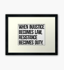 When Injustice Become Law Resistance Becomes Duty Framed Print