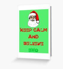 Keep Calm and Believe Bro - Christmas/Holiday Design Greeting Card