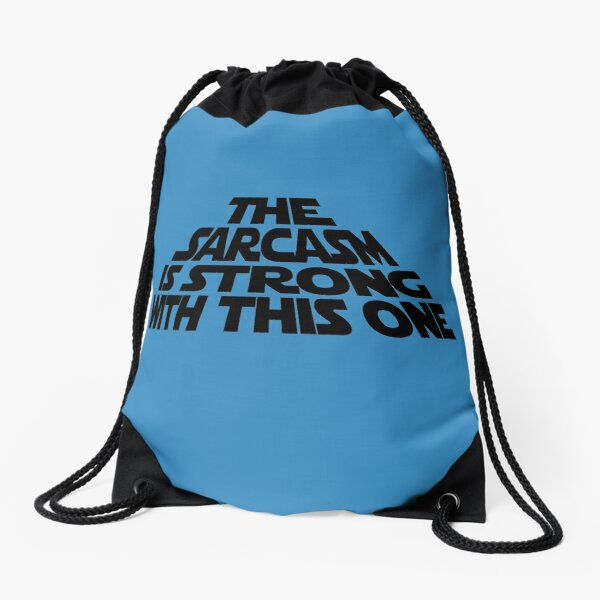The Sarcasm is Strong with this One Drawstring Bag