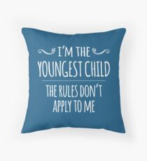 I'm the Youngest Child, the Rules Don't Apply to Me Throw Pillow