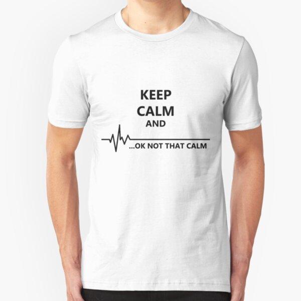 Keep Calm.. Not that calm Slim Fit T-Shirt