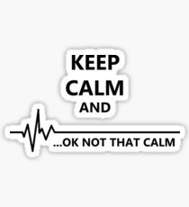Keep Calm.. Not that calm Sticker