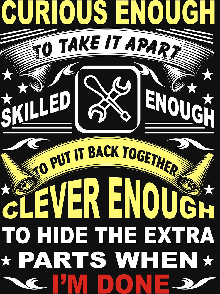 Curious Enough To Take It Apart Skilled Enough Funny Present Gift T-shirt