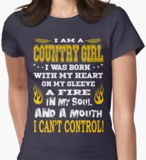 I am a country girl. I was born with my heart on my sleeve a fire in my soul and a mouth. I can't control Womens Fitted T-Shirt