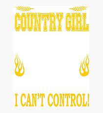 I am a country girl. I was born with my heart on my sleeve a fire in my soul and a mouth. I can't control Photographic Print