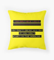 Indisputable Logic - Can't Drink All Day Throw Pillow