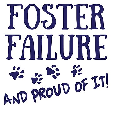 Foster Failure - And Proud of It! by voodoodesigns