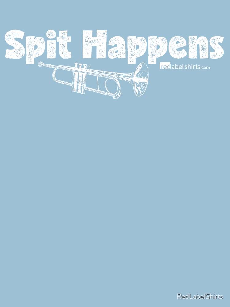 Spit Happens - Trumpet (White Lettering) by RedLabelShirts