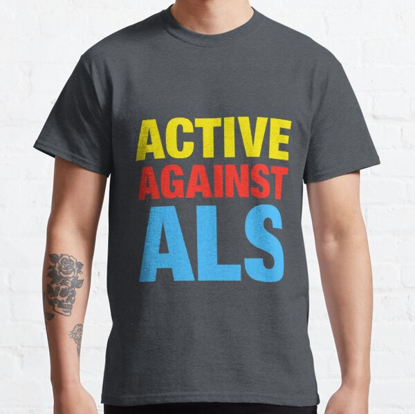 Active Against ALS Classic T-Shirt