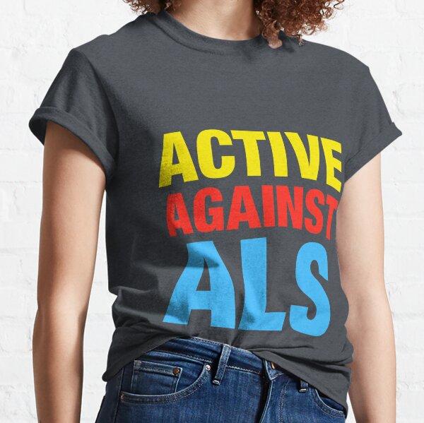 Active Against ALS Classic T-Shirt