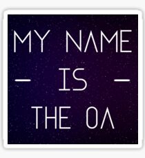 My Name Is The OA Sticker