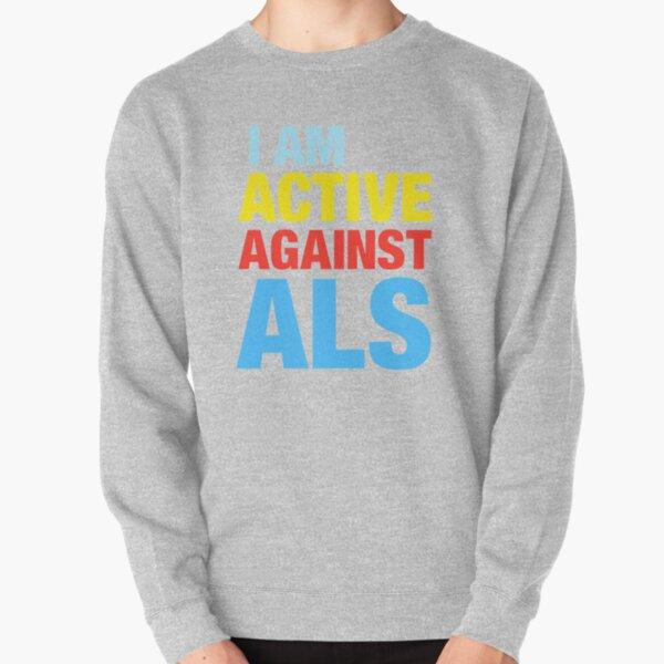 I Am Active Against ALS Pullover Sweatshirt