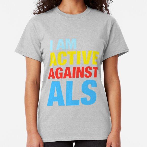 I Am Active Against ALS Classic T-Shirt