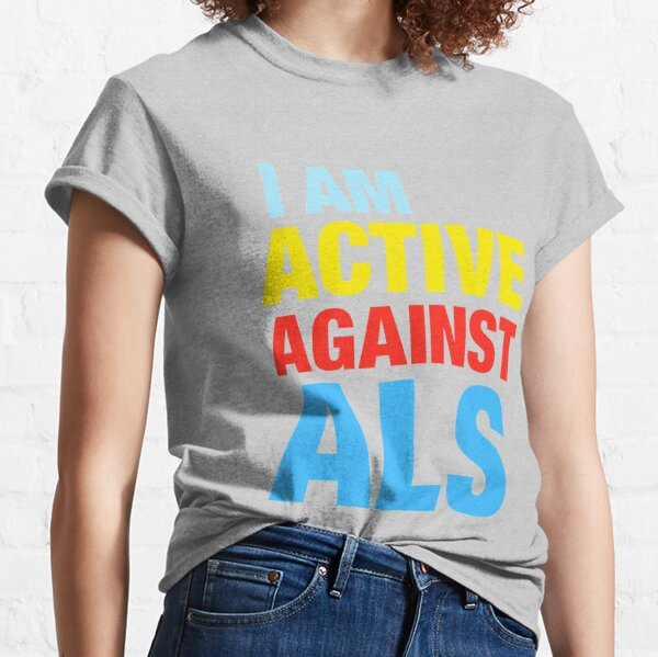 I Am Active Against ALS Classic T-Shirt