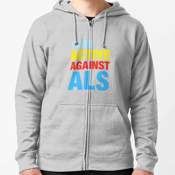 I Am Active Against ALS Zipped Hoodie