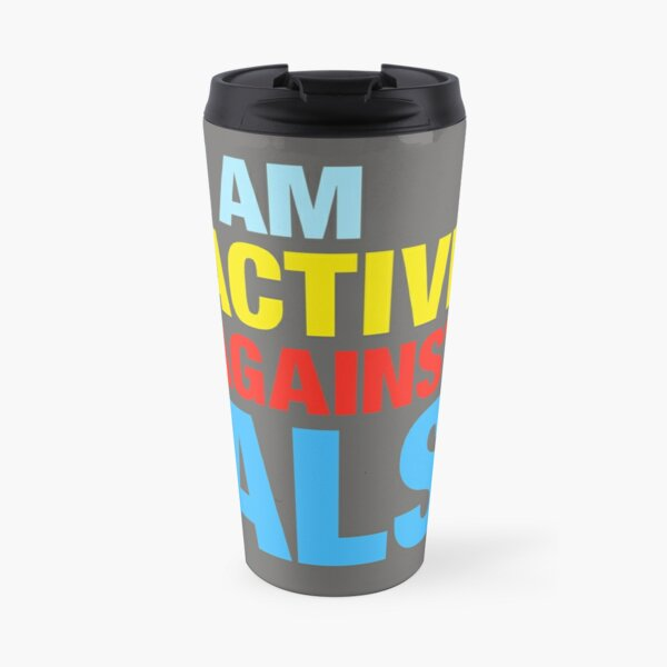 I Am Active Against ALS Travel Mug