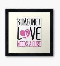 Someone I love needs a cure Framed Print