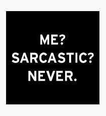 Me? Sarcastic? Never. Photographic Print