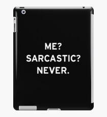 Me? Sarcastic? Never. iPad Case/Skin