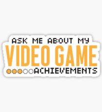 Ask me about my video game achievements Sticker