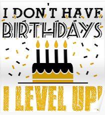 I don't have birthdays - I level up! Poster
