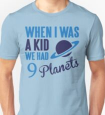 When I was a kid we had 9 planets Unisex T-Shirt