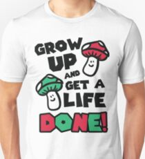 Grow up and get a life - done! T-Shirt