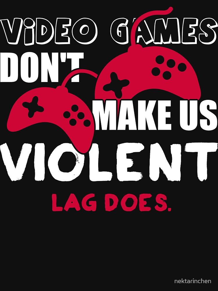 Video games don't make us violent. Lag does! | Unisex T-Shirt