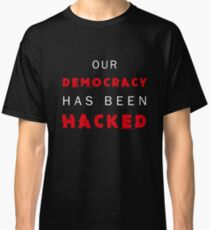 Mr. Robot Our Democracy Has Been Hacked  Classic T-Shirt