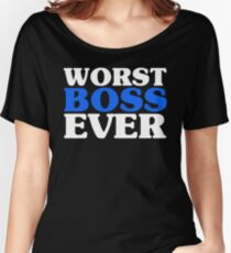 Worst Boss Ever - Bright Blue Funny Work Job Women's Relaxed Fit T-Shirt