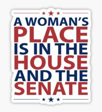 A Woman's Place Is In The House And The Senate Shirt Politics Feminism Sticker