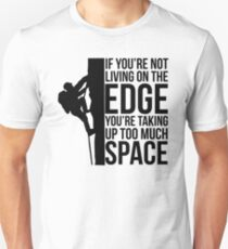 If You're Not Living On The Edge You're Taking Up Too Much Space T-Shirt