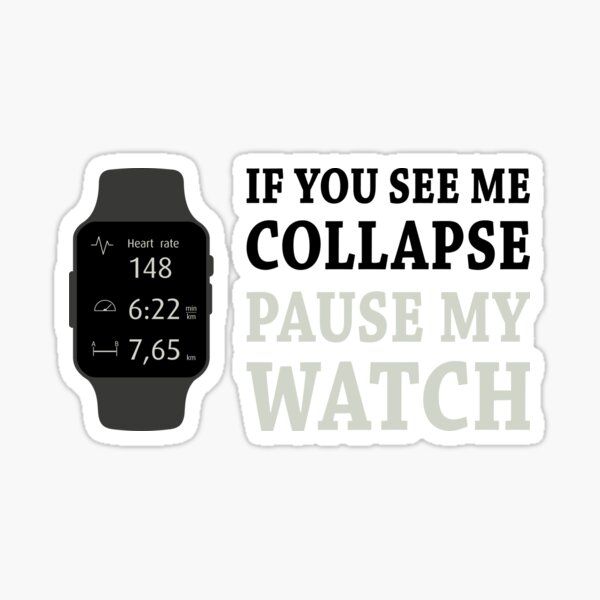 If I Collapse Pause My Watch Sticker