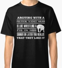 Arguing With A Political Science Major Is Mud Wrestling Classic T-Shirt